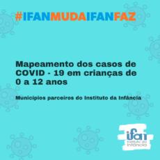 Mapeamento dos casos de COVID - 19 em crianças de 0 a 12 anos - Municípios parceiros do Instituto da Infância