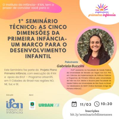 1o Seminário Técnico: AS CINCO DIMENSÕES DA PRIMEIRA INFANCIA – um marco para o desenvolvimento infantil