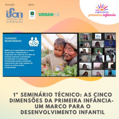 IFAN Realiza 1° Seminário Técnico do Projeto Planos para a primeira infância, na temática - As cinco dimensões da primeira-infância, um marco para o desenvolvimento