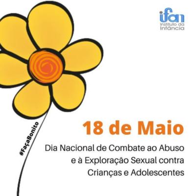 18 de Maio - Dia Nacional do Combate ao Abuso e à Exploração Sexual de Crianças e Adolescentes
